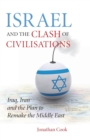 Israel and the Clash of Civilisations : Iraq, Iran and the Plan to Remake the Middle East - Book