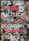 It's the Political Economy, Stupid : The Global Financial Crisis in Art and Theory - Book