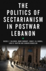 The Politics of Sectarianism in Postwar Lebanon - Book