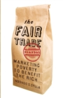 The Fair Trade Scandal : Marketing Poverty to Benefit the Rich - Book