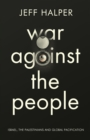 War Against the People : Israel, the Palestinians and Global Pacification - Book