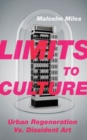 Limits to Culture : Urban Regeneration vs. Dissident Art - Book