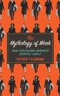 The Mythology of Work : How Capitalism Persists Despite Itself - Book