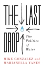 The Last Drop : The Politics of Water - Book