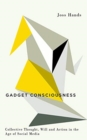 Gadget Consciousness : Collective Thought, Will and Action in the Age of Social Media - Book