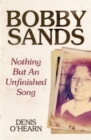 Bobby Sands : Nothing But an Unfinished Song - Book