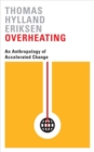 Overheating : An Anthropology of Accelerated Change - Book