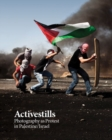 Activestills : Photography as Protest in Palestine/Israel - Book