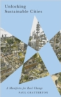 Unlocking Sustainable Cities : A Manifesto for Real Change - Book