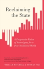 Reclaiming the State : A Progressive Vision of Sovereignty for a Post-Neoliberal World - Book