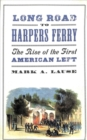Long Road to Harpers Ferry : The Rise of the First American Left - Book