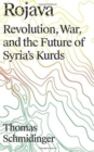 Rojava : Revolution, War and the Future of Syria's Kurds - Book