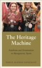 The Heritage Machine : Fetishism and Domination in Maragateria, Spain - Book