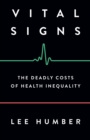 Vital Signs : The Deadly Costs of Health Inequality - Book