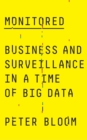 Monitored : Business and Surveillance in a Time of Big Data - Book