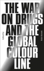 The War on Drugs and the Global Colour Line - Book