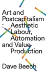 Art and Postcapitalism : Aesthetic Labour, Automation and Value Production - Book