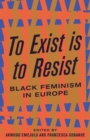 To Exist is to Resist : Black Feminism in Europe - Book