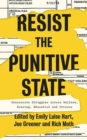 Resist the Punitive State : Grassroots Struggles Across Welfare, Housing, Education and Prisons - Book
