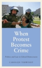 When Protest Becomes Crime : Politics and Law in Liberal Democracies - Book