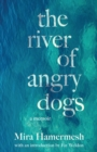 The River of Angry Dogs : A Memoir - Book