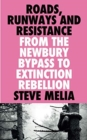 Roads, Runways and Resistance : From the Newbury Bypass to Extinction Rebellion - Book