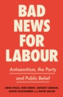 Bad News for Labour : Antisemitism, the Party and Public Belief - Book