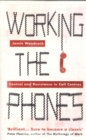 Working the Phones : Control and Resistance in Call Centres - Book