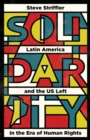 Solidarity : Latin America and the US Left in the Era of Human Rights - Book