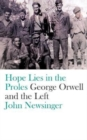 Hope Lies in the Proles : George Orwell and the Left - Book
