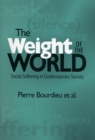 The Weight of the World : Social Suffering in Contemporary Society - Book