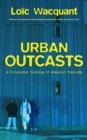 Urban Outcasts : A Comparative Sociology of Advanced Marginality - Book