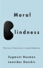 Moral Blindness : The Loss of Sensitivity in Liquid Modernity - Book