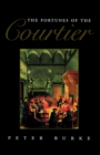 The Fortunes of the Courtier : The European Reception of Castiglione's Cortegiano - eBook