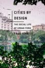 Cities by Design : The Social Life of Urban Form - eBook