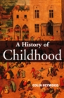 A History of Childhood : Children and Childhood in the West from Medieval to Modern Times - eBook