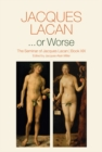 ...or Worse : The Seminar of Jacques Lacan - Book