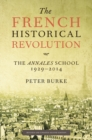 The French Historical Revolution : The Annales School 1929 - 2014 - eBook