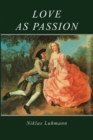 Love as Passion : The Codification of Intimacy - eBook