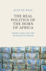 The Real Politics of the Horn of Africa : Money, War and the Business of Power - eBook