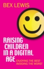 Raising Children in a Digital Age : Enjoying the best, avoiding the worst - Book