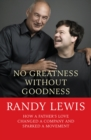 No Greatness Without Goodness : How a father's love changed a company and sparked a movement - Book