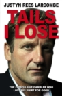 Tails I Lose : The compulsive gambler who lost his shirt for good - eBook
