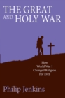 The Great and Holy War : How World War I Changed Religion For Ever - Book