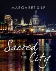 Sacred in the City : Seeing the spiritual in the everyday - Book