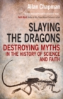 Slaying the Dragons : Destroying myths in the history of science and faith - eBook