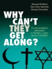 Why can't they get along? : A conversation between a Muslim, a Jew and a Christian - eBook