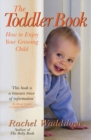 The Toddler Book : How to enjoy your growing child - eBook