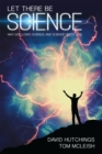 Let There Be Science : Why God loves science, and science needs God - Book