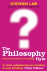 The Philosophy Gym : 25 Short Adventures in Thinking - Book